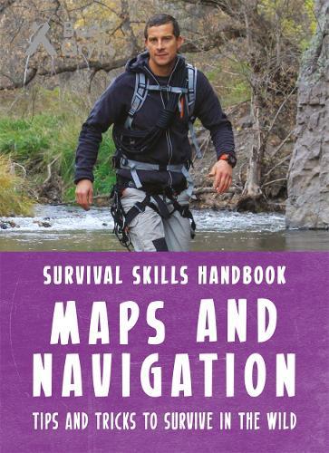 Bear Grylls Survival Skills Handbook: Maps and Navigation - Bear Grylls Survival Skills (Paperback)