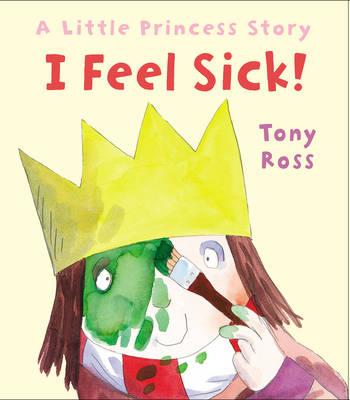 I Feel Sick! (Little Princess) - Little Princess (Hardback)