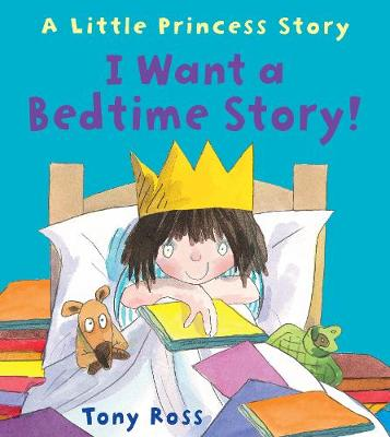 I Want a Bedtime Story! - Little Princess (Paperback)