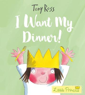I Want My Dinner! - Little Princess (Paperback)