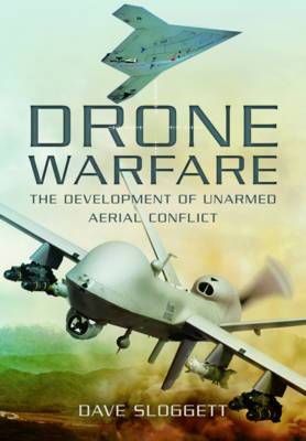 Drone Warfare: The Development of Unmanned Aerial Conflict (Hardback)
