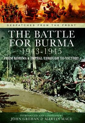The Battle of Burma 1943-1945: From Kohima and Imphal Through to Victory (Hardback)