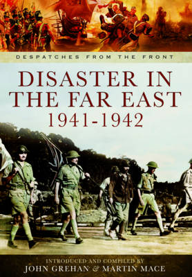 Disaster in the Far East 1941-1942: The Defence of Malaya, Japanese Capture of Hong Kong, and the Fall of Singapore (Hardback)