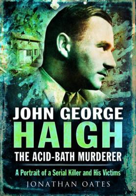 John George Haigh, the Acid-Bath Murderer (Hardback)
