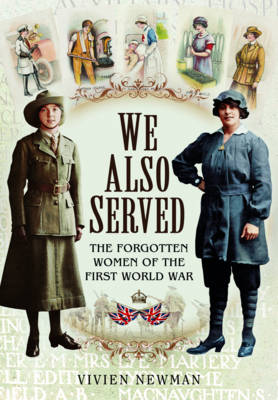 We Also Served: The Forgotten Women of the First World War (Hardback)
