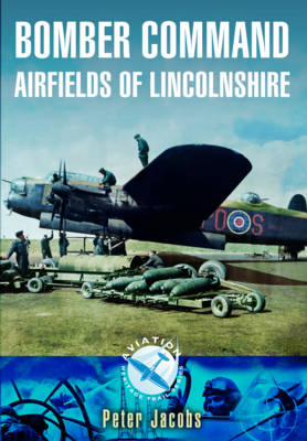 Bomber Command Airfields of Lincolnshire (Paperback)