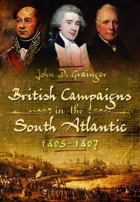 British Campaigns in the South Atlantic 1805-1807 (Hardback)