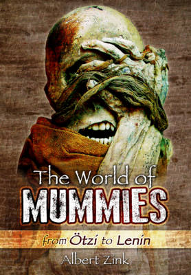 The World of Mummies: From Otzi to Lenin (Hardback)