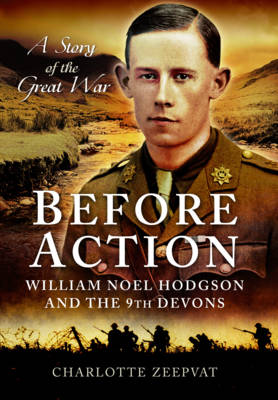 Before Action - William Noel Hodgson and the 9th Devons, a Story of the Great War (Hardback)