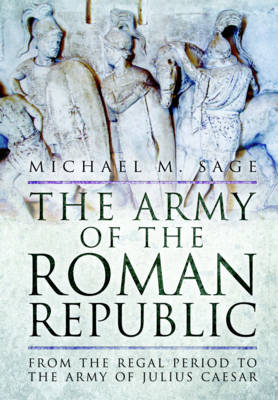 The Army of the Roman Republic: From the Regal Period to the Army of Julius Caesar (Hardback)