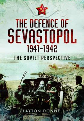 The Defence of Sevastopol 1941-1942: The Soviet Perspective (Hardback)