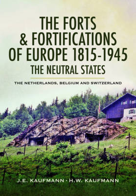 Forts and Fortifications of Europe 1815-1945: The Neutral States (Hardback)