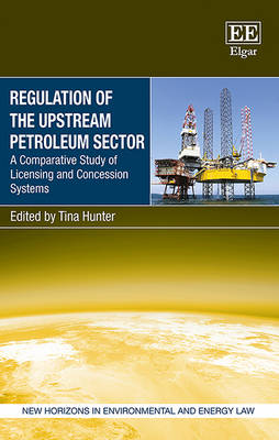 Regulation of the Upstream Petroleum Sector: A Comparative Study of Licensing and Concession Systems - New Horizons in Environmental and Energy Law Series (Hardback)