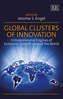 Global Clusters of Innovation: Entrepreneurial Engines of Economic Growth Around the World (Hardback)