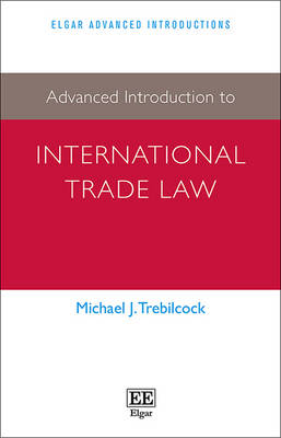 Advanced Introduction to International Trade Law - Elgar Advanced Introductions Series (Paperback)