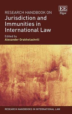 Research Handbook on Jurisdiction and Immunities in International Law - Research Handbooks in International Law Series (Hardback)
