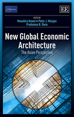 New Global Economic Architecture: The Asian Perspective - ADBI Series on Asian Economic Integration and Cooperation (Hardback)