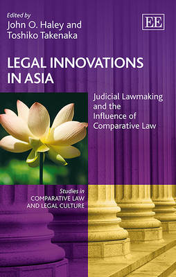 Legal Innovations in Asia: Judicial Lawmaking and the Influence of Comparative Law - Studies in Comparative Law and Legal Culture series (Hardback)