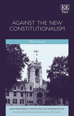 Against the New Constitutionalism - Elgar Monographs in Constitutional and Administrative Law Series (Hardback)