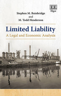 Limited Liability: A Legal and Economic Analysis (Hardback)