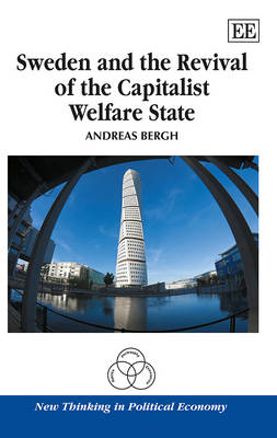 Sweden and the Revival of the Capitalist Welfare State - New Thinking in Political Economy Series (Hardback)