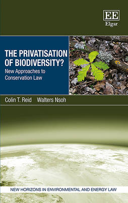 The Privatisation of Biodiversity?: New Approaches to Conservation Law - New Horizons in Environmental and Energy Law Series (Hardback)
