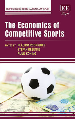 The Economics of Competitive Sports - New Horizons in the Economics of Sport Series (Hardback)