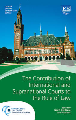 The Contribution of International and Supranational Courts to the Rule of Law - Leuven Global Governance Series (Hardback)