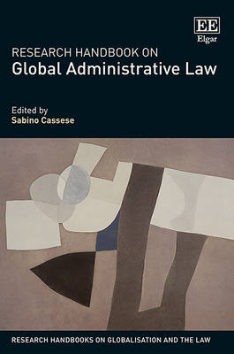 Research Handbook on Global Administrative Law - Research Handbooks on Globalisation and the Law Series (Hardback)