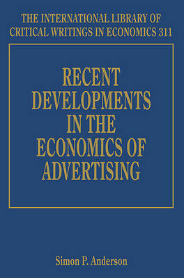 Recent Developments in the Economics of Advertising - The International Library of Critical Writings in Economics Series 311 (Hardback)