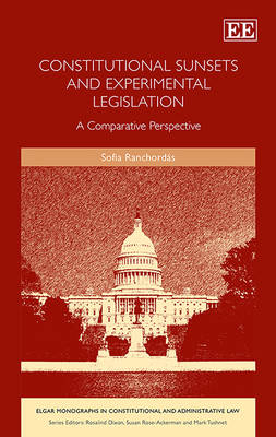 Constitutional Sunsets and Experimental Legislation: A Comparative Perspective - Elgar Monographs in Constitutional and Administrative Law Series (Hardback)