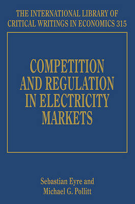 Competition and Regulation in Electricity Markets - The International Library of Critical Writings in Economics Series 315 (Hardback)