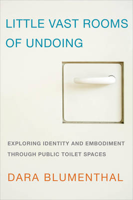 Little Vast Rooms of Undoing: Exploring Identity and Embodiment through Public Toilet Spaces (Paperback)