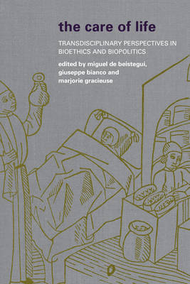 The Care of Life: Transdisciplinary Perspectives in Bioethics and Biopolitics (Hardback)