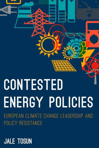 Contested Energy Policies: European Climate Change Leadership and Policy Resilience (Hardback)