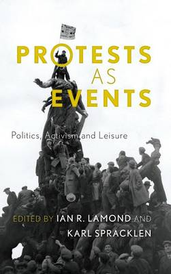 Protests as Events: Politics, Activism and Leisure (Hardback)