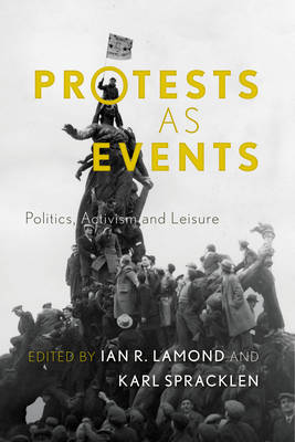 Protests as Events: Politics, Activism and Leisure (Paperback)