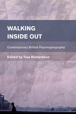 Walking Inside Out: Contemporary British Psychogeography - Place, Memory, Affect (Paperback)