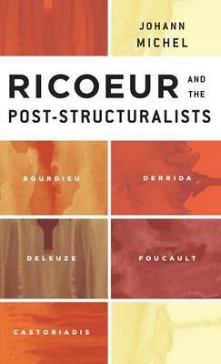 Ricoeur and the Post-Structuralists: Bourdieu, Derrida, Deleuze, Foucault, Castoriadis (Hardback)