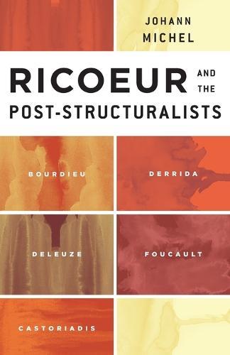 Ricoeur and the Post-Structuralists: Bourdieu, Derrida, Deleuze, Foucault, Castoriadis (Paperback)