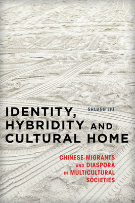 Identity, Hybridity and Cultural Home: Chinese Migrants and Diaspora in Multicultural Societies (Paperback)