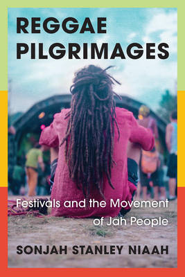 Reggae Pilgrimages: Festivals and the Movement of Jah People (Paperback)