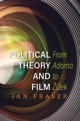 Political Theory and Film: From Adorno to Zizek (Hardback)
