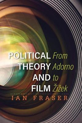 Political Theory and Film: From Adorno to Zizek (Paperback)