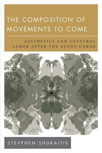 The Composition of Movements to Come: Aesthetics and Cultural Labour After the Avant-Garde - New Politics of Autonomy (Paperback)