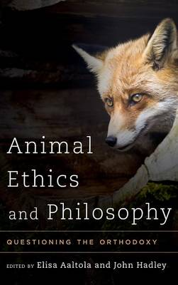 Animal Ethics and Philosophy: Questioning the Orthodoxy (Hardback)