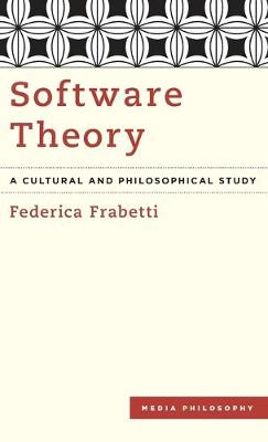 Software Theory: A Cultural and Philosophical Study - Media Philosophy (Hardback)
