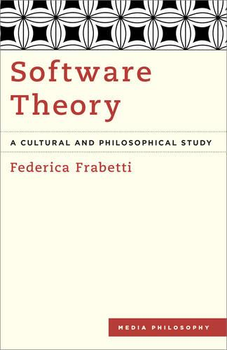 Software Theory: A Cultural and Philosophical Study - Media Philosophy (Paperback)