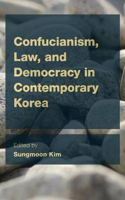 Confucianism, Law, and Democracy in Contemporary Korea - CEACOP East Asian Comparative Ethics, Politics and Philosophy of Law (Hardback)
