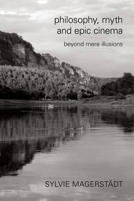Philosophy, Myth and Epic Cinema: Beyond Mere Illusions (Paperback)